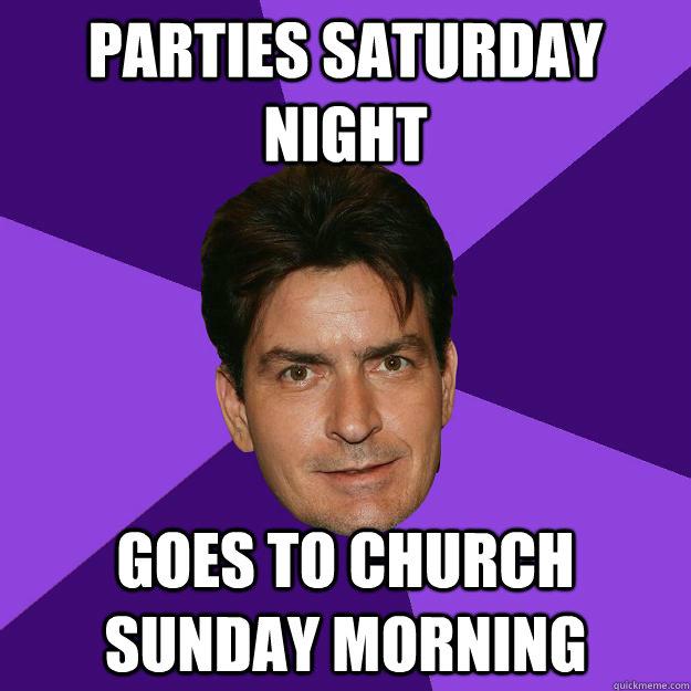 Sat night party, Sun Mornin Church